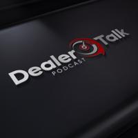 DEALER TALK podcast