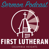 First Lutheran Church Columbia Heights Sermon Podcast podcast