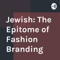 Jewish: The Epitome of Fashion Branding podcast