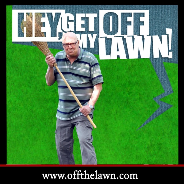 Hey Get Off My Lawn