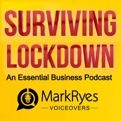 SURVIVING LOCKDOWN - an essential business podcast from Mark Ryes Voiceovers