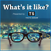 What's it like? -- Presented by Truth Serum History podcast