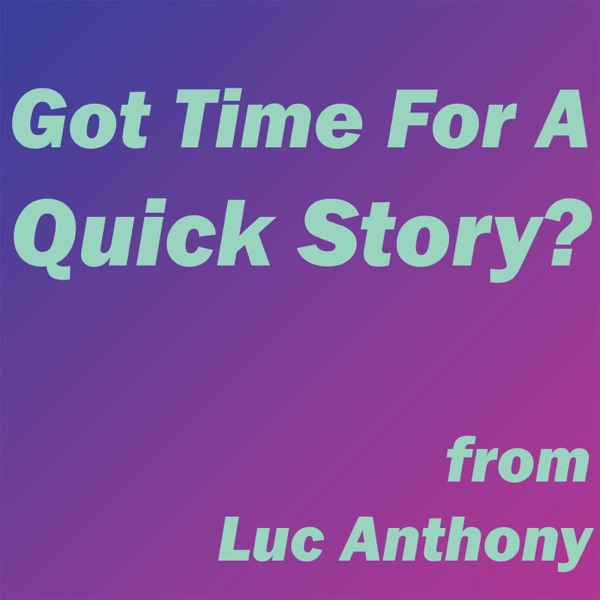 Got Time For A Quick Story?