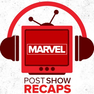 Marvel TV & Movies - Post Show Recaps