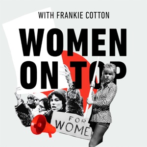 Women On Top: The Podcast