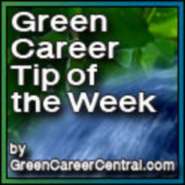 Green Career Tip of the Week by GreenCareerCentral.com