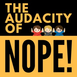 The Audacity of Nope on Apple Podcasts