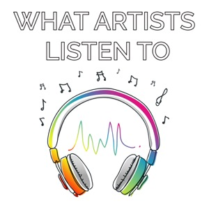 What Artists Listen To : An Art & Music Podcast