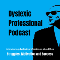 Dyslexic Professional Podcast podcast