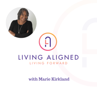 Living Aligned Living Forward with Marie Kirkland podcast