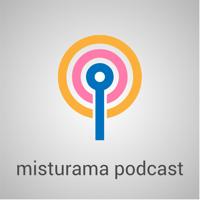 Misturama Podcast podcast