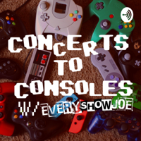 Concerts To Consoles with Every Show Joe podcast