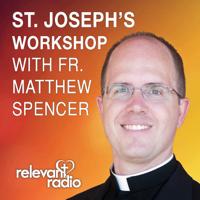 St. Joseph's Workshop with Fr. Matthew Spencer podcast