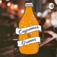 Caguamas & Dramas podcast