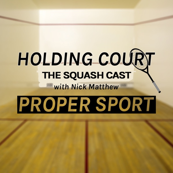 Holding Court - The Squash Cast with Nick Matthew.