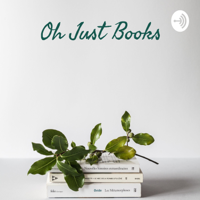 Oh Just Books - Reviews And Discussions podcast