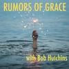 Rumors of Grace with Bob Hutchins artwork