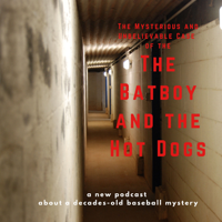 The Mysterious and Unbelievable Case of the Batboy and the Hot Dogs podcast