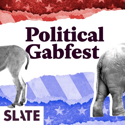 Political Gabfest:Slate Podcasts