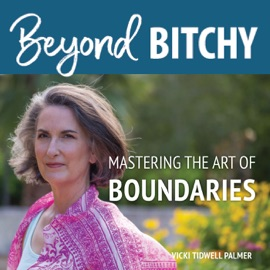 Beyond Bitchy Mastering The Art Of Boundaries
