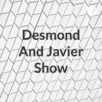 Desmond And Javier Show podcast