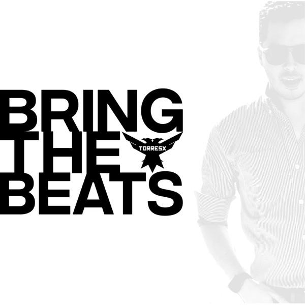 TorresX Presents Bring The Beats
