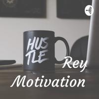 Rey Motivation podcast
