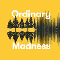 Ordinary Madness Podcast podcast