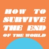 How to Survive the End of the World artwork