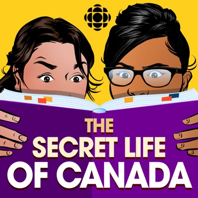 The Secret Life of Canada:CBC Podcasts