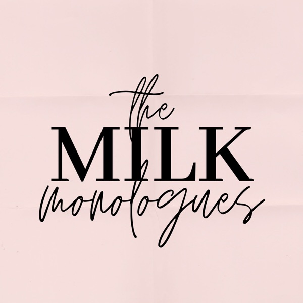 The Milk Monologues