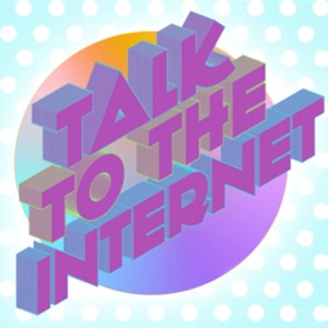 Talk to the Internet