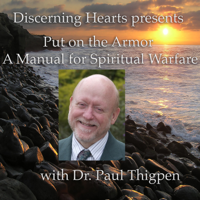 Put on the Armor - A Manual for Spiritual Warfare with Dr. Paul Thigpen - Discerning Hearts podcast