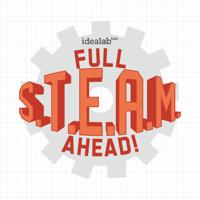 Full S.T.E.A.M. Ahead! podcast