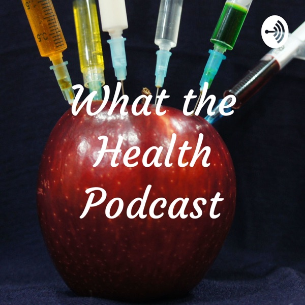 What the Health Podcast