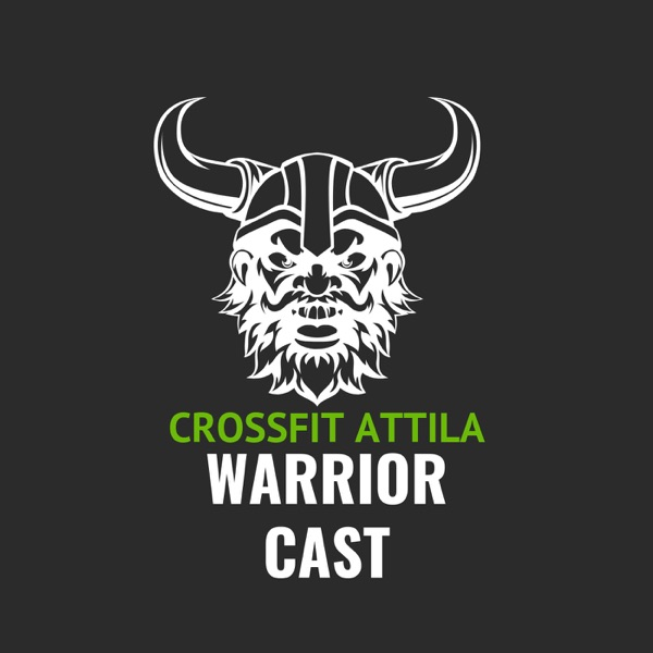 Warrior Cast : The CrossFit Attila Podcast | Himalaya