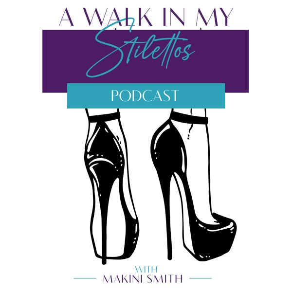 The A Walk In My Stilettos Podcast