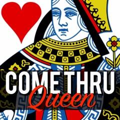 Come Thru Queen