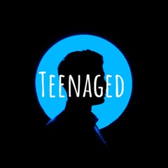 Teenaged