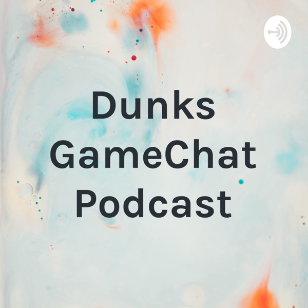 Dunks GameChat Podcast