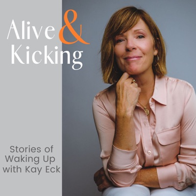 Alive & Kicking: Stories of Waking Up with Kay Eck