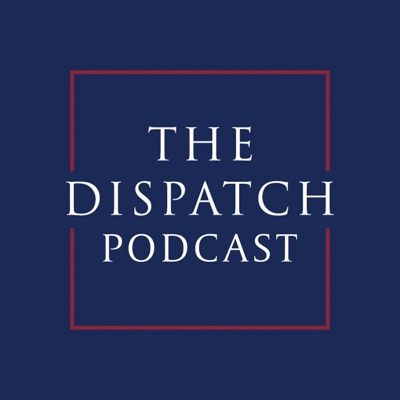 The Dispatch Podcast:The Dispatch