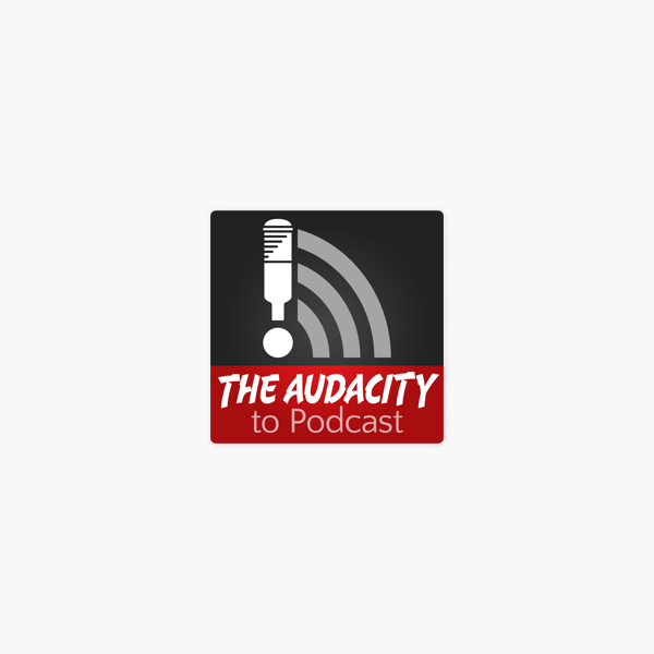 The Audacity to Podcast on Apple Podcasts