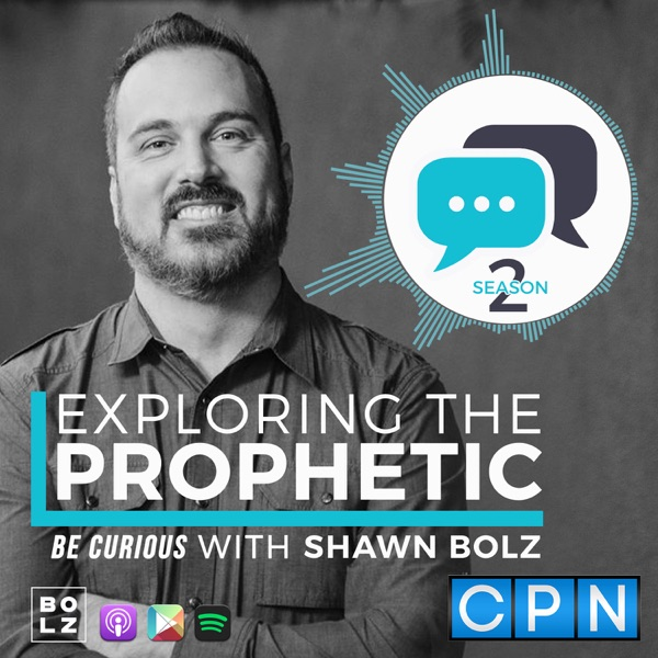 Exploring the Prophetic With Shawn Bolz   Podbay