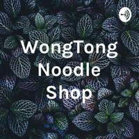 WongTong Noodle Shop podcast