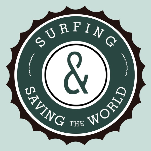 Surfing and Saving the World podcast