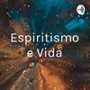 Espiritismo e Vida