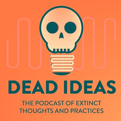 Dead Ideas: The History of Extinct Thoughts and Practices:B. T. Newberg and history nerd friends