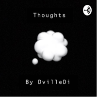 Thoughts By Dvilledi™️ podcast