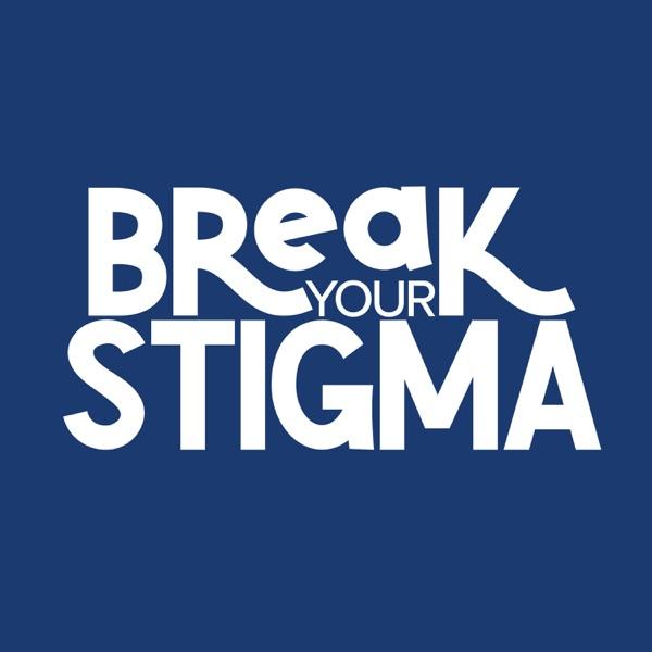 Break Your Stigma